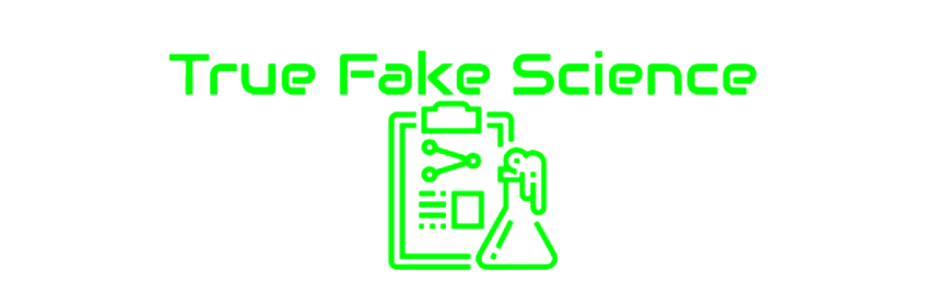 True Fake Science