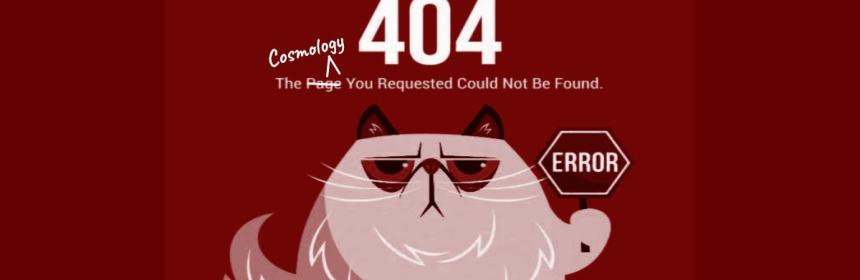 404 Error Cosmology