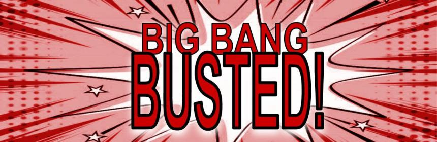 Big Bang Busted!