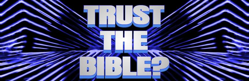 Trust the Bible?
